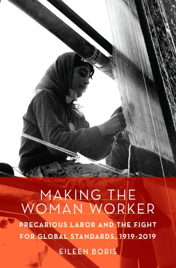 Making the Woman Worker: Precarious Labor and the Fight for Global Standards, 1919-2019