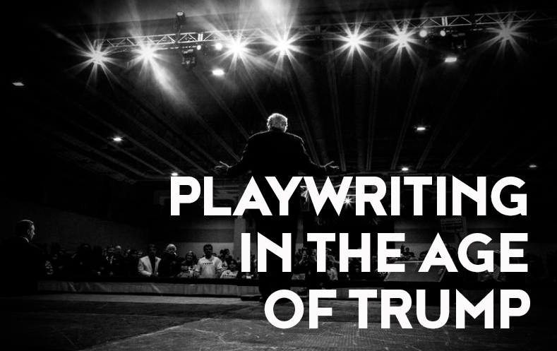 State of the Theatre: Playwriting in the Age of Trump