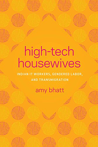 "From High-Tech Housewives to H-4 ""Dreamers:"" Gender, Labor and South Asian Migration"