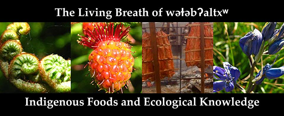 """The Living Breath of wǝɫǝbʔaltxʷ""  Indigenous Foods and Ecological Knowledge Symposium"