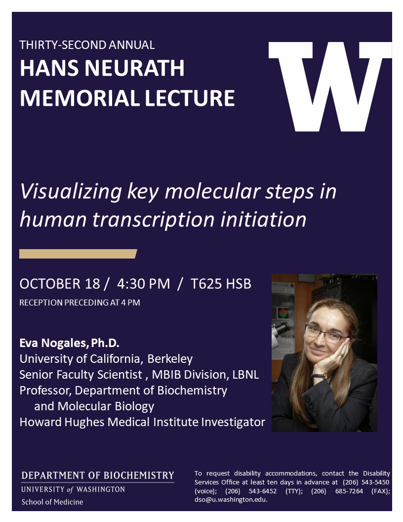 Thirty Second Annual Hans Neurath Memorial Lecture by Eva Nogales, UC Berkeley/HHMI, Visualizing Key Molecular Steps in Human Transcription Initiation