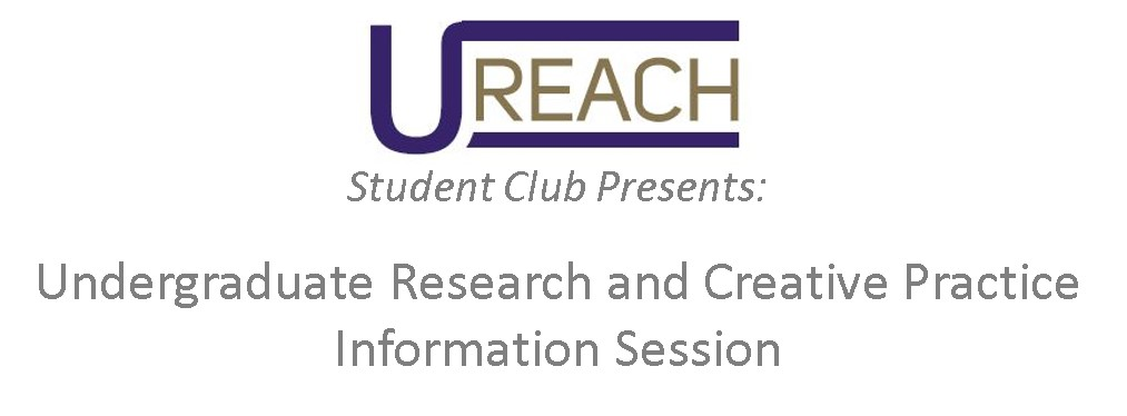 Undergraduate Research & Creative Practice Info Session - Hosted by UREACH