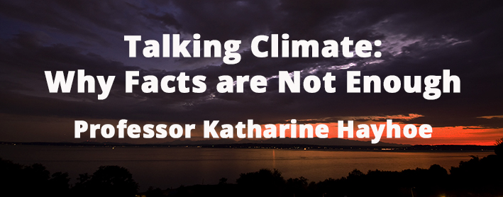 Talking Climate with Professor Katharine Hayhoe: Why Facts are Not Enough