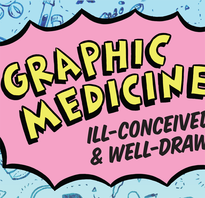 EXHIBIT: Graphic Medicine: Ill-Conceived & Well-Drawn