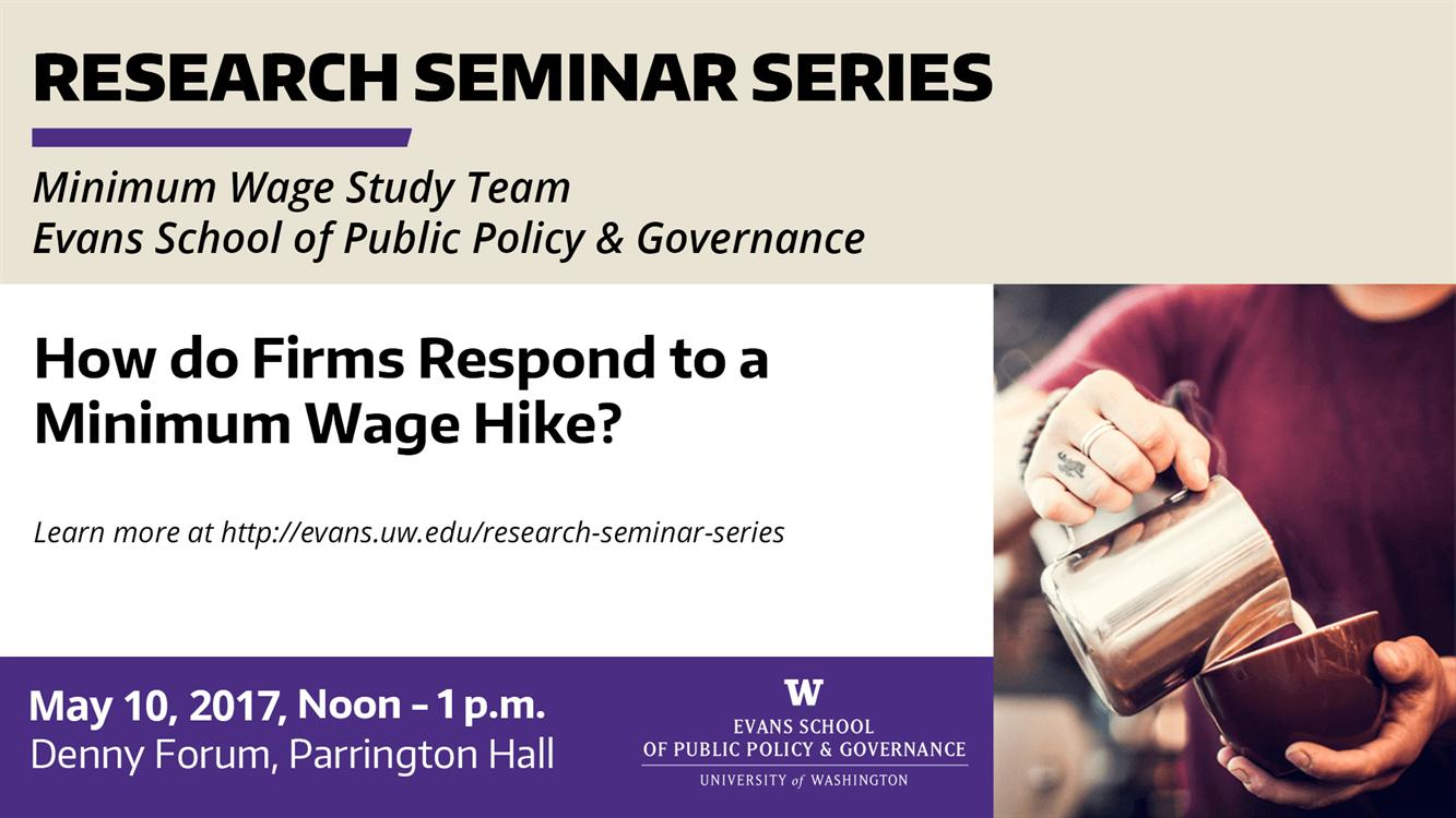 How do Firms Respond to a Minimum Wage Hike? Evans School Research Seminar Series