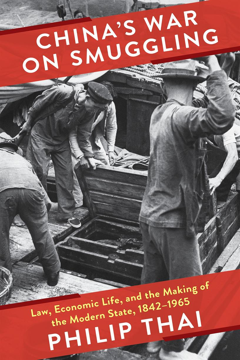 China's War on Smuggling: Law, Economic Life, and the Making of the Modern State