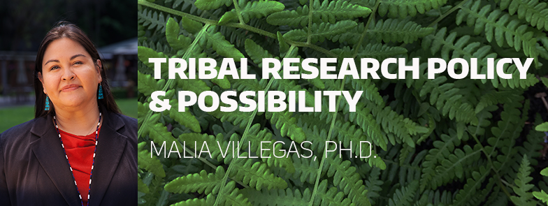 Malia Villegas: Tribal Research Policy & Possibility