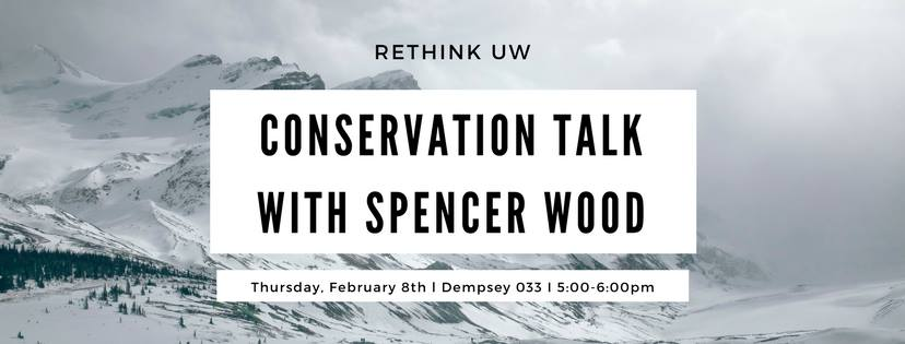 ReThink UW: Conservation Talk with Spencer Wood