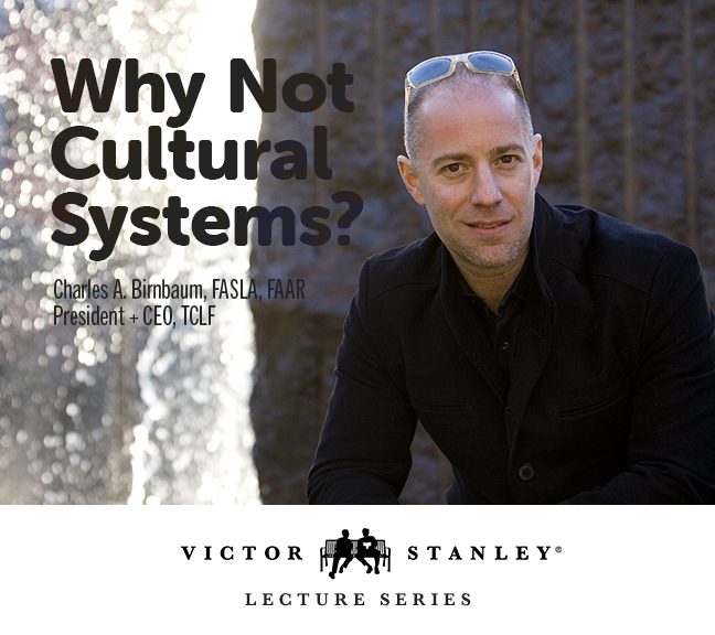 """Why Not Cultural Systems?"" Charles Birnbaum Lecture"