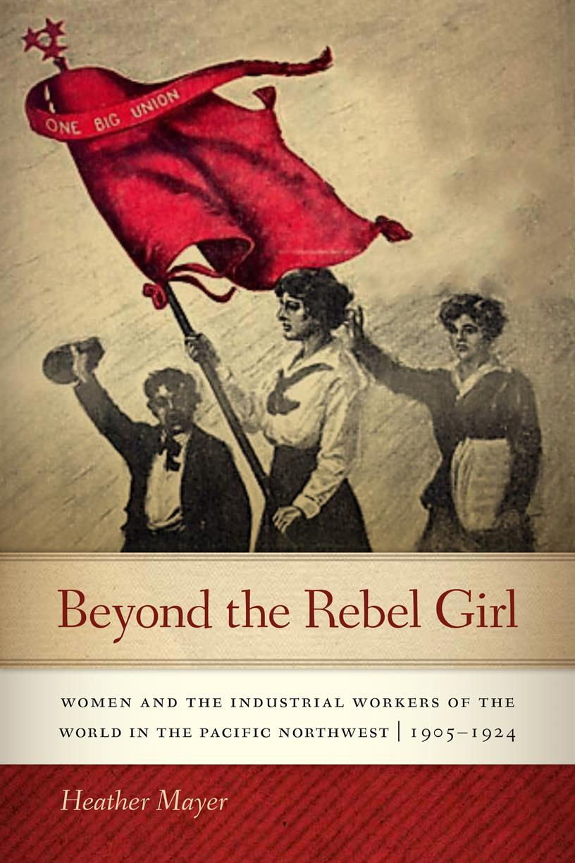 "BOOK TALK: ""Beyond the Rebel Girl: Women and the Industrial Workers of the World in the Pacific Northwest, 1905-1924,"" w/Heather Mayer"