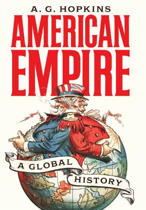 """American Empire: A Global History""  A.G. Hopkins, University of Cambridge"