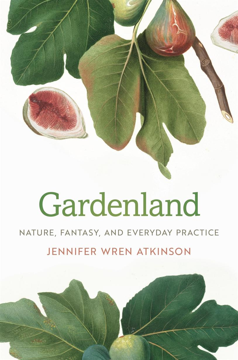 IAS Scholars in Context, Jennifer Atkinson - Gardenland: Nature, Fantasy and Everyday Practice