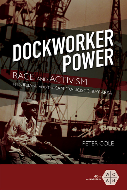 "Peter Cole, ""Dockworker Power: Race and Activism in Durban and the San Francisco Bay Area"""