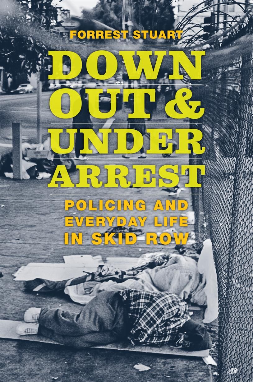 Down, Out, and Under Arrest: How Policing Shapes Everyday Life for the Urban Poor with Forrest Stuart