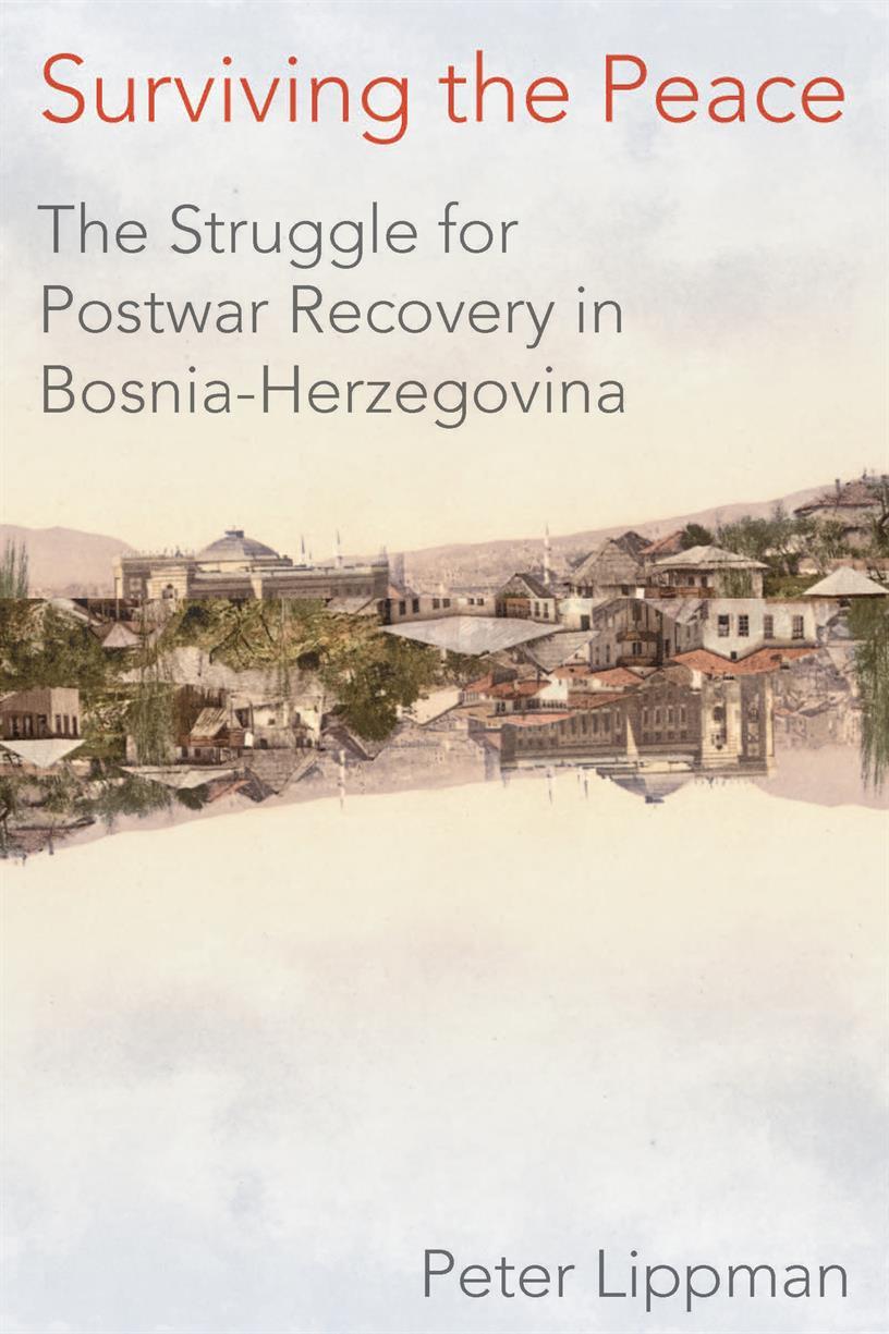 "TALK | Peter Lippman on ""Surviving the Peace: The Struggle for Postwar Recovery in Bosnia-Herzegovina"""
